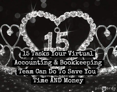 15 Tasks Your Virtual Accounting and Bookkeeping Team Can Do To Save You Time AND Money