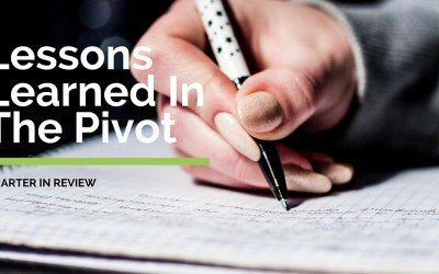 Lessons Learned In The Pivot – My Quarter In Review