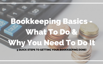 Bookkeeping Basics – What To Do & Why You Need To Do It