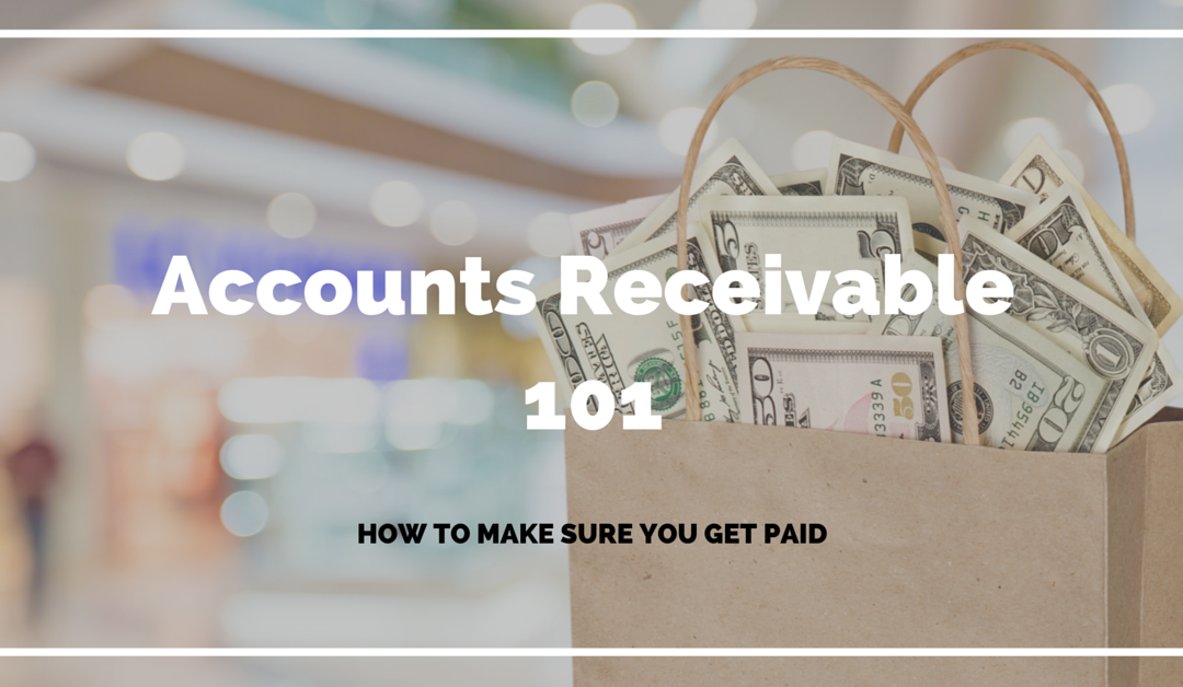 Accounts Receivable 101 – How To Make Sure You Get Paid