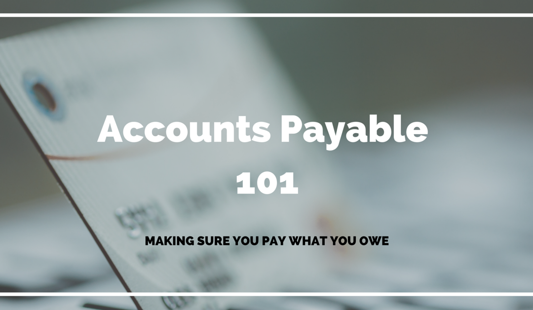 Accounts Payable 101 – Making Sure You Pay What You Owe