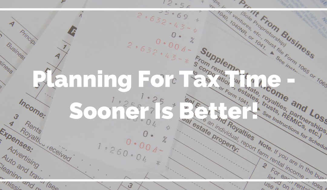 Planning For Tax Time – Sooner Is Better!
