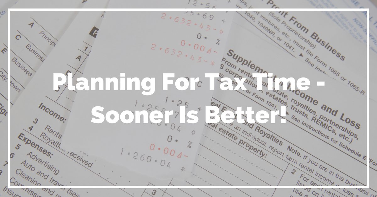 Planning For Tax Time - Sooner Is Better!