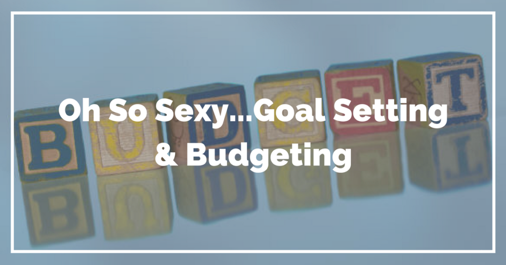 Oh So Sexy.. Goal Setting & Budgeting