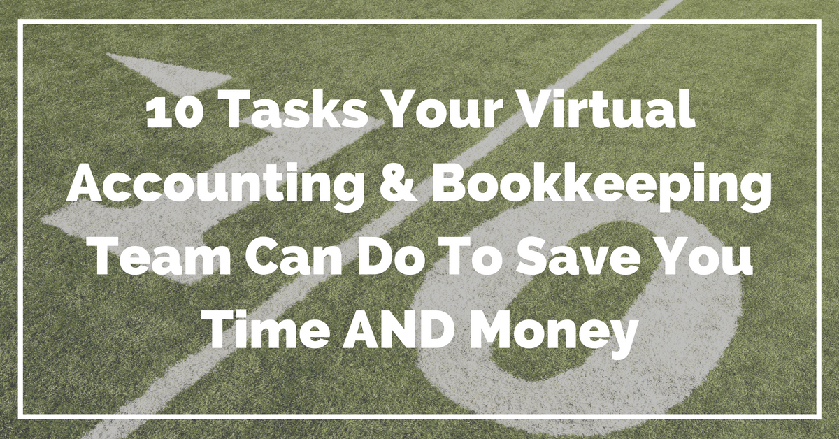 10 tasks your virtual accounting and bookkeeping team can do to save you time and money
