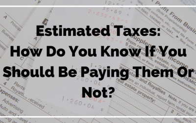 Estimated Taxes:  How do you know if you should be paying them or not?