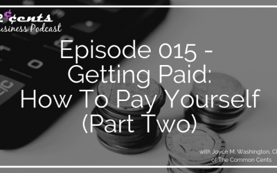 Episode 015 – Getting Paid:  How To Pay Yourself (Part Two)