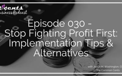 Episode 030 – Stop Fighting Profit First: Implementation Tips & Alternatives