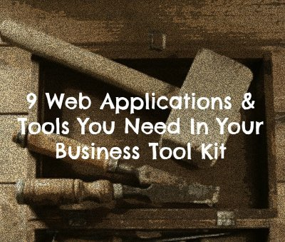 Tool Time! 9 Web Applications You Need to Start & Run Your Business