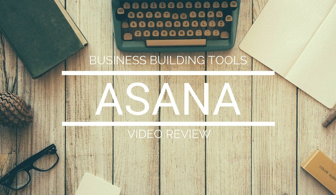 Business Building Tools – Keeping It All Together With Asana [Video]
