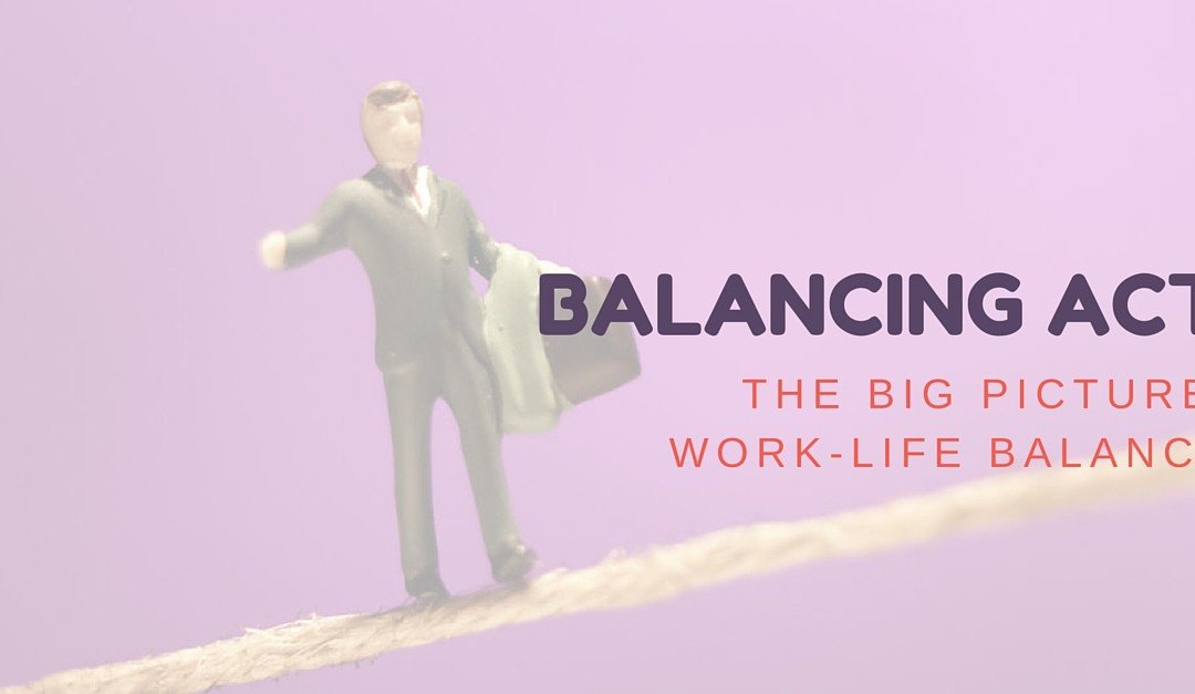 The Big Picture: Work Life Balance