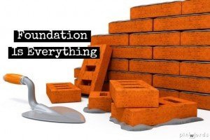 foundation is everything