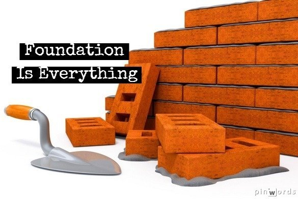 Foundation Is EVERYTHING!