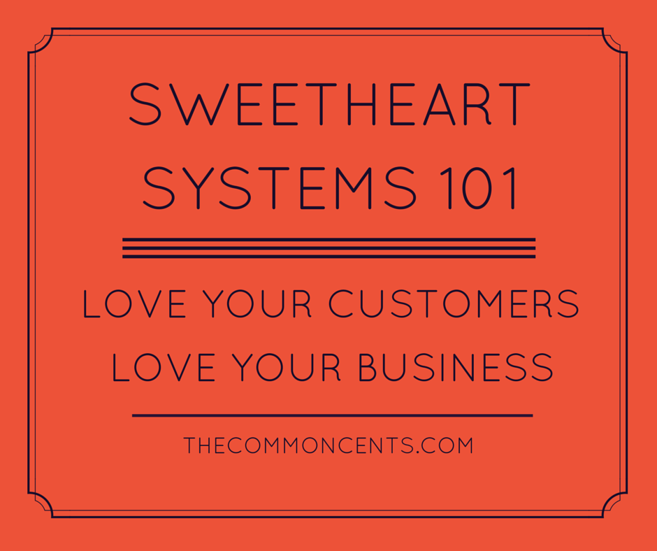 Sweetheart Systems 101 – Love Your Customers, Love Your Business (again)